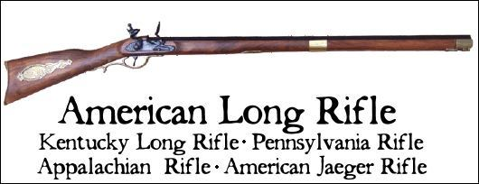Kentucky Rifle, Jaeger Rifle, Pennsylvania Rifle, Long Rifle